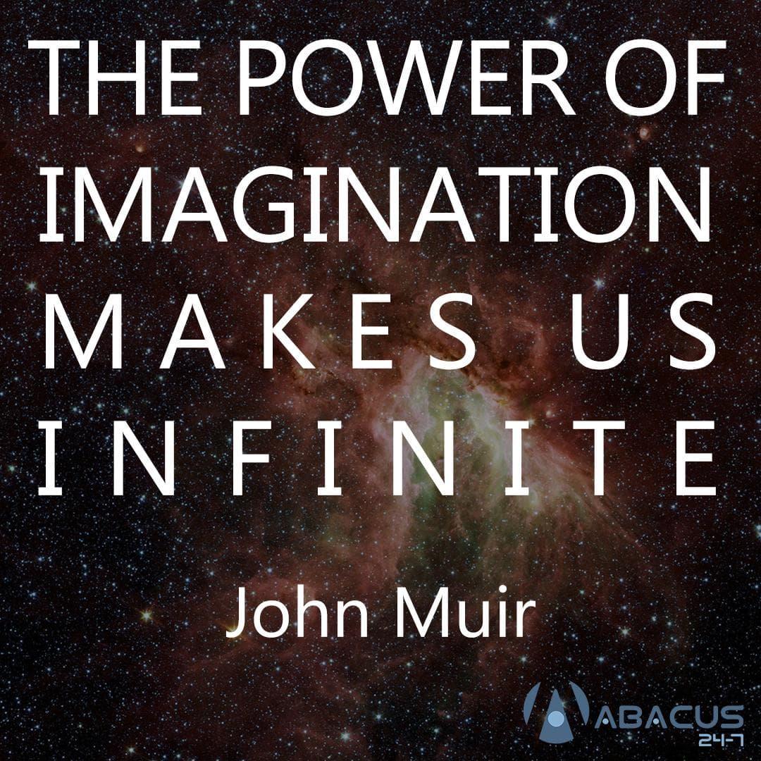 The power of imagination makes us infinite.  – John Muir