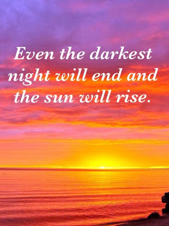 Even the darkest night will end and…