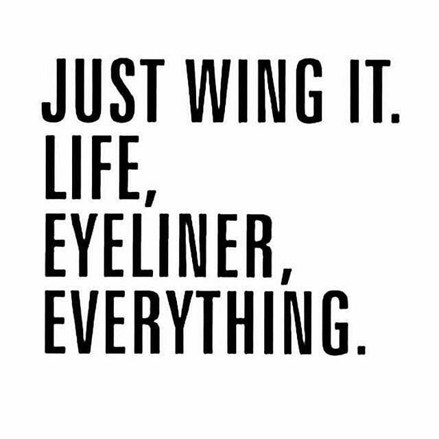 Just Wing It.  Life, Eyeliner, Everything.