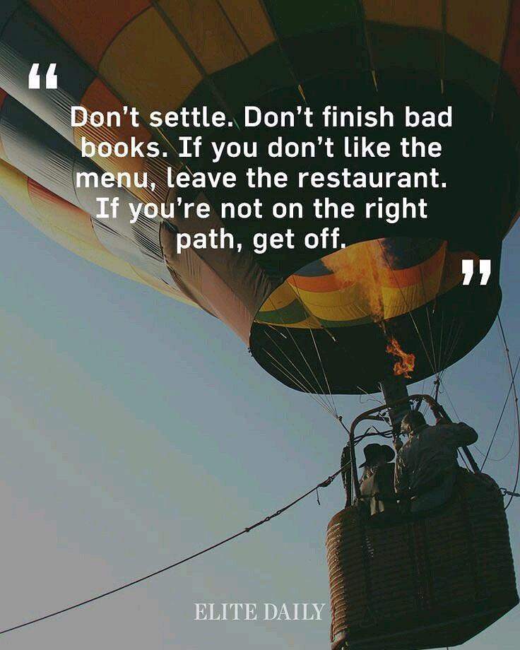 Don't settle.  Don't finish bad books.  If you don't like the menu, leave the restaurant.  If you're not on the right path, get off.