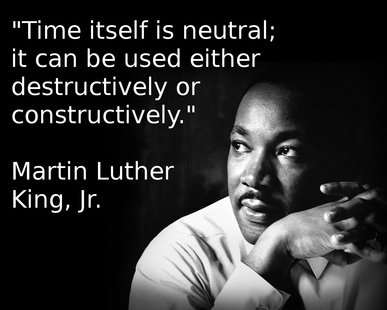 "[Image] ""Time itself is neutral; it can be used either destructively or constructively"" – Martin Luther King, Jr."