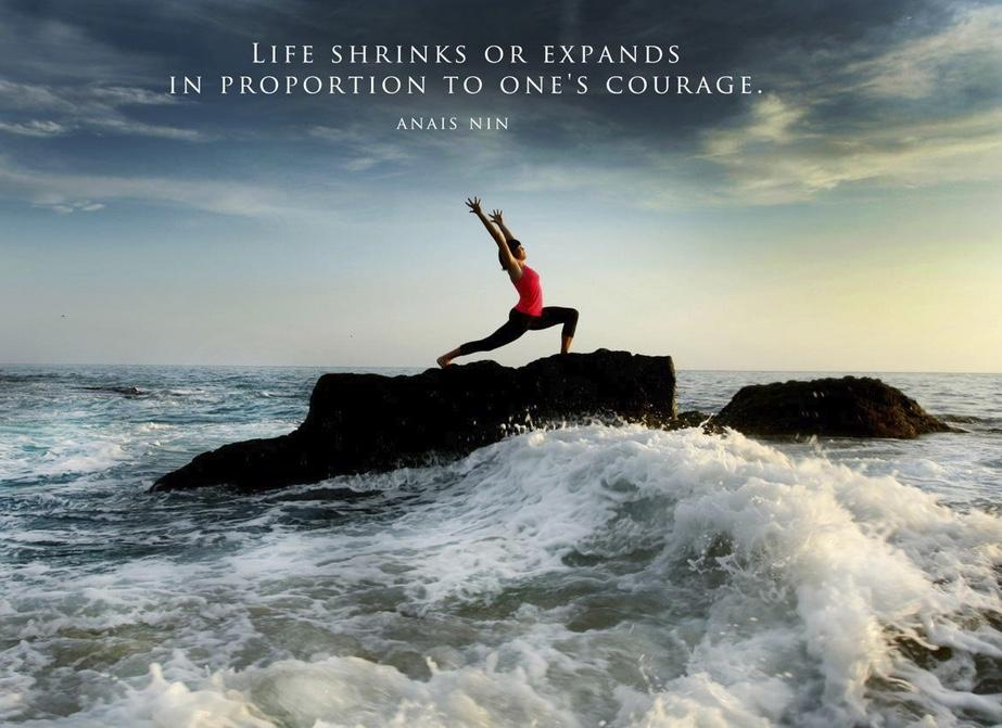 Life shrinks or expands in proportion to one's courage.  – Anais Nin