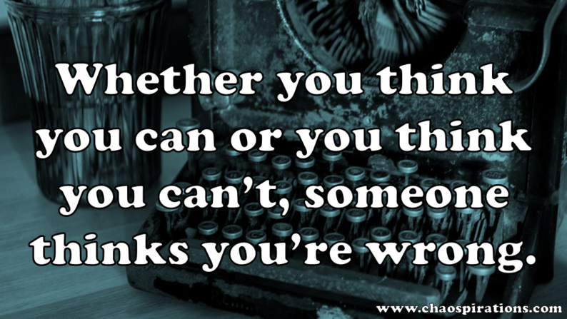 [Image] Whether you think you can or you think you can't…
