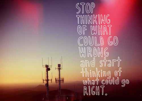 [Image] Stop thinking of what could go wrong…
