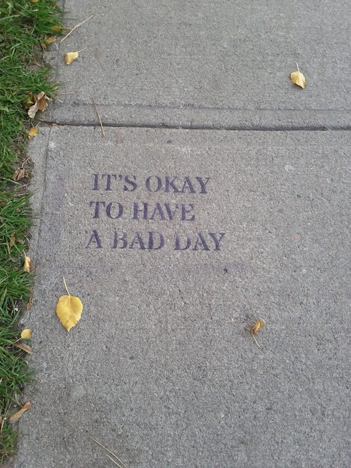 It's ok to have a bad day (sidewalk)