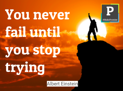 You Never Fail until you stop trying – Albert Einstein
