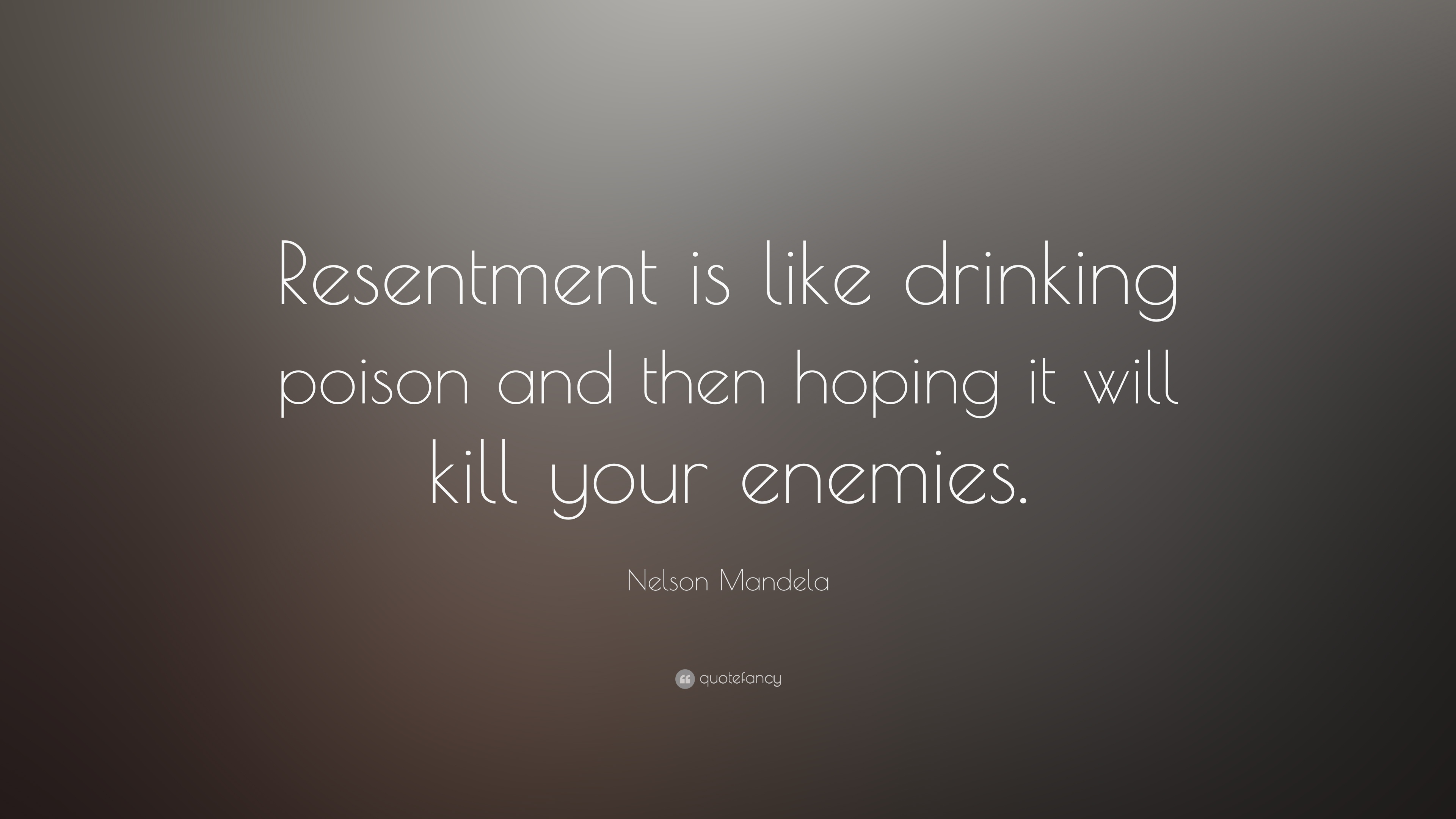 Resentment is like drinking poison and then hoping i will kill your enemies.