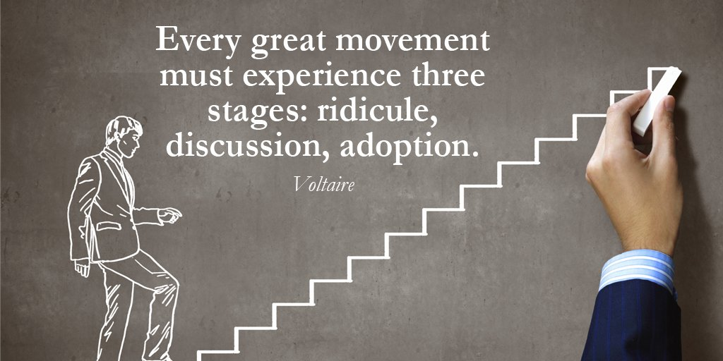 Every great movement must experience three stages: ridicule, discussion, adoption.