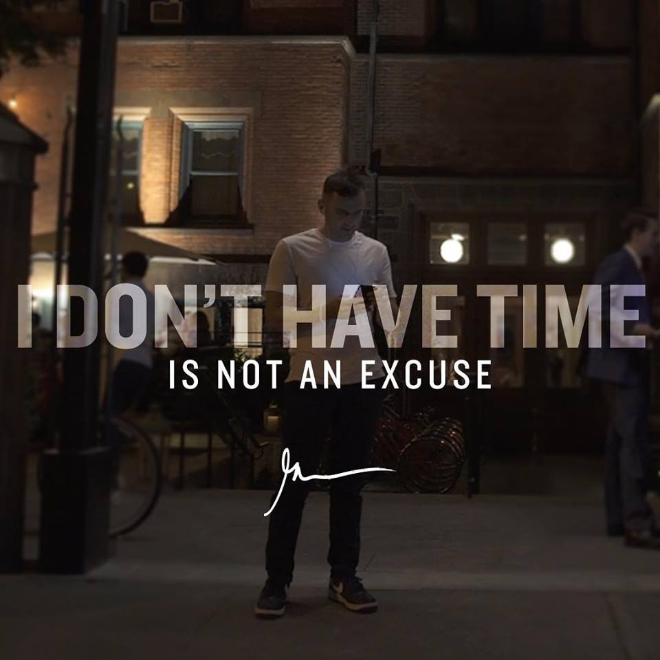 I Don't Have Time is not an excuse – Gary Vaynerchuk