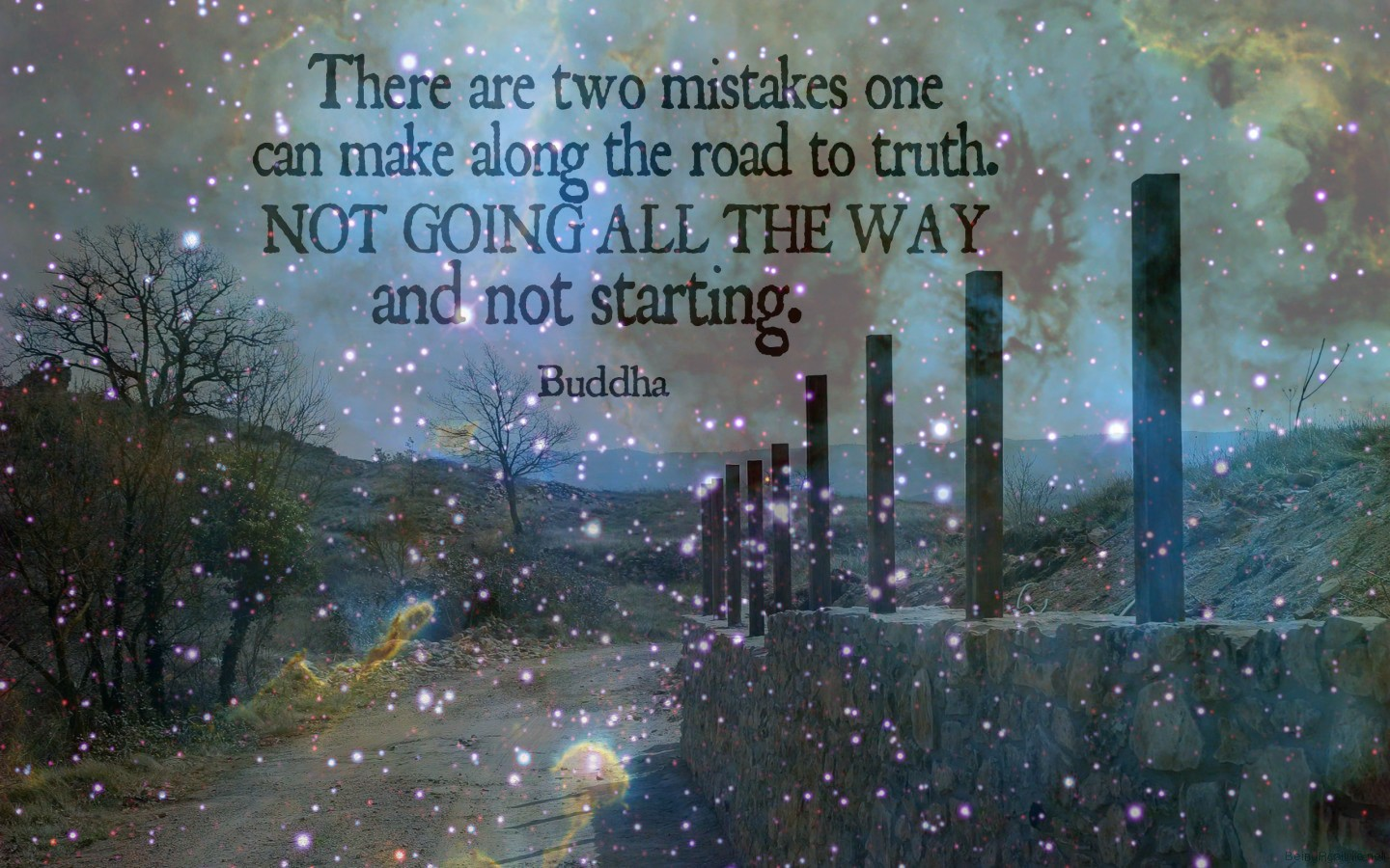 There are two mistakes one can make along the road to truth.  Not going all the way, and not starting.