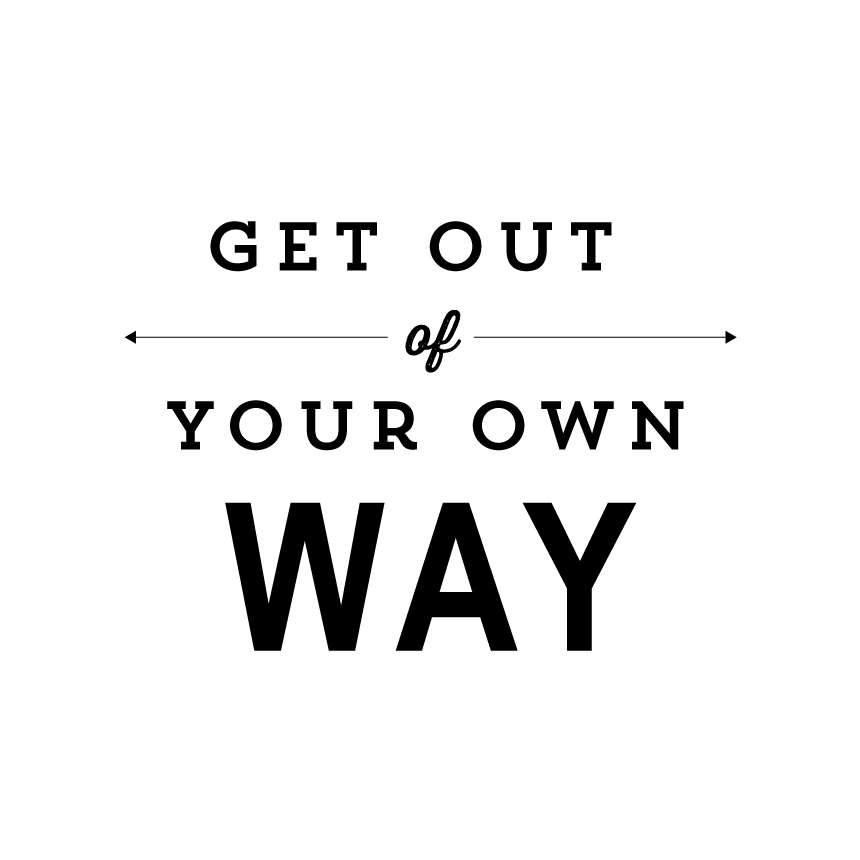 [Image] Get out of your own way