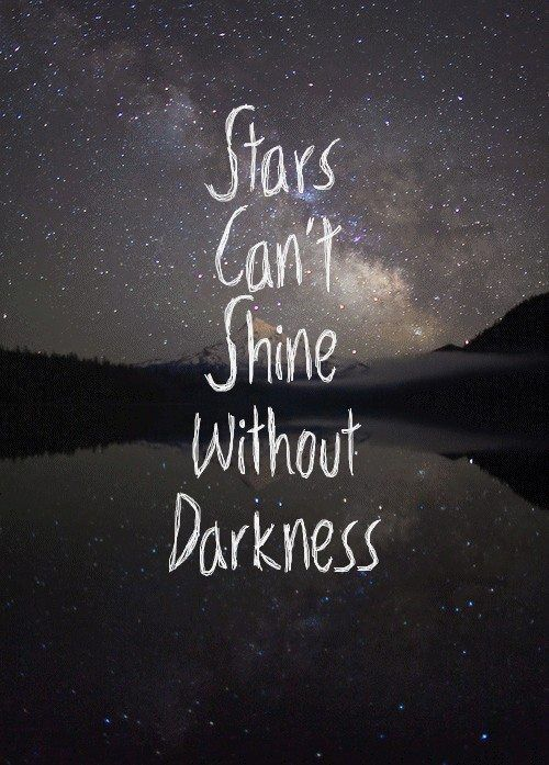 [Image] | Stars can't shine without darkness…so true…