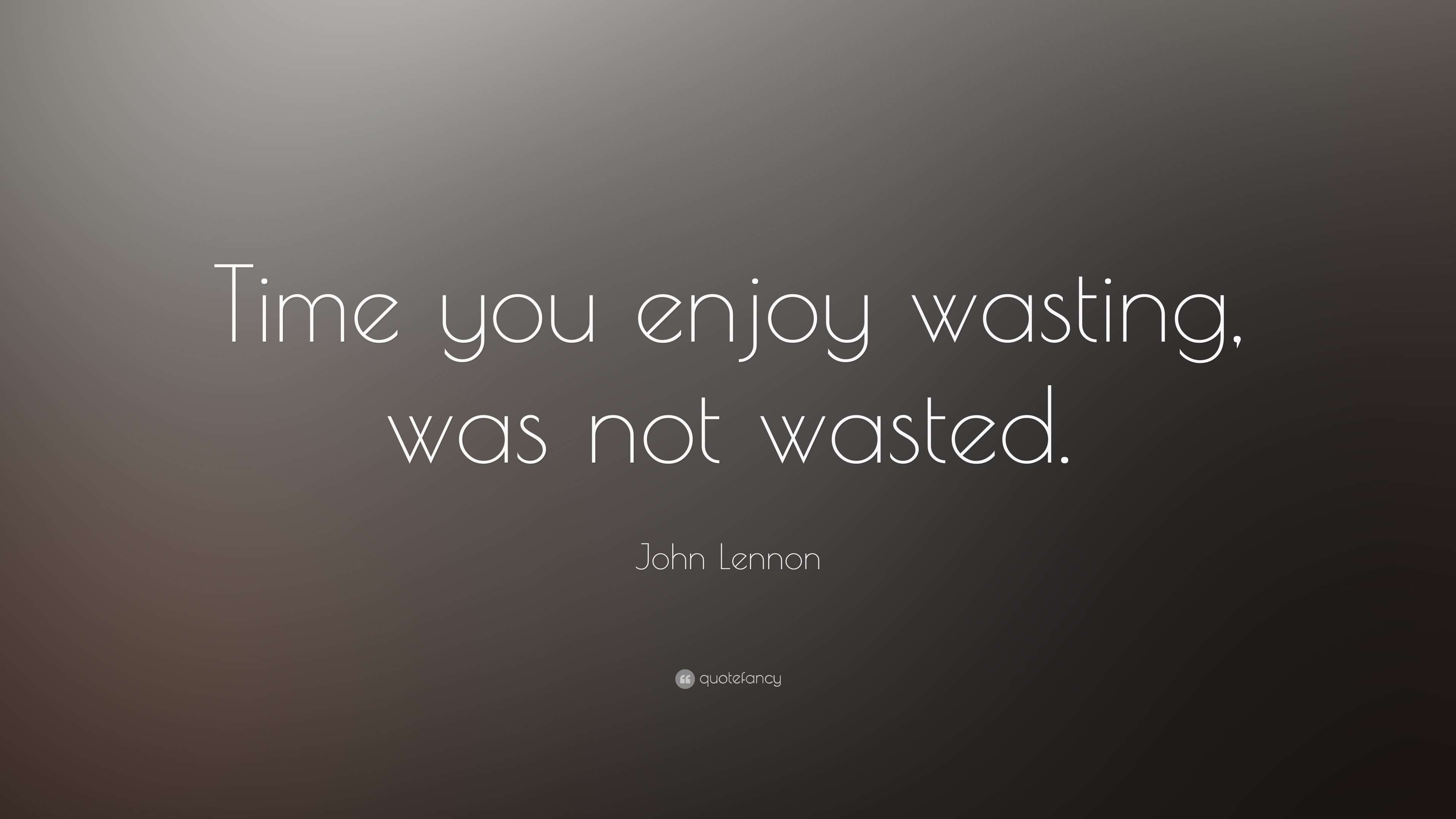 [Image] Don't regret time wasted. if you enjoyed it at the time then it wasn't wasted. keep positive, don't dwell and enjoy life.