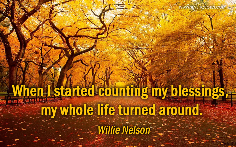 [image] When I started counting my blessings, my whole life turned around