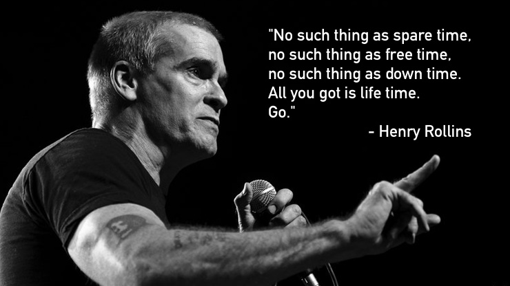 [IMAGE] Henry Rollins quote about time