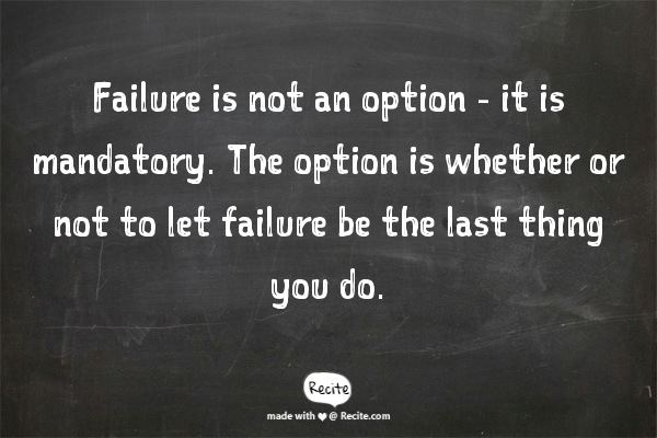 [Image] Failure is not an option – it is mandatory.