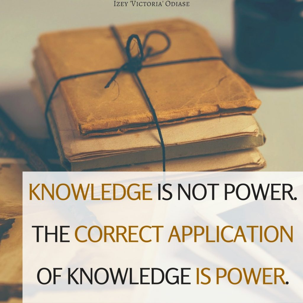 Knowledge is NOT power. The correct application of knowledge is power. [image]