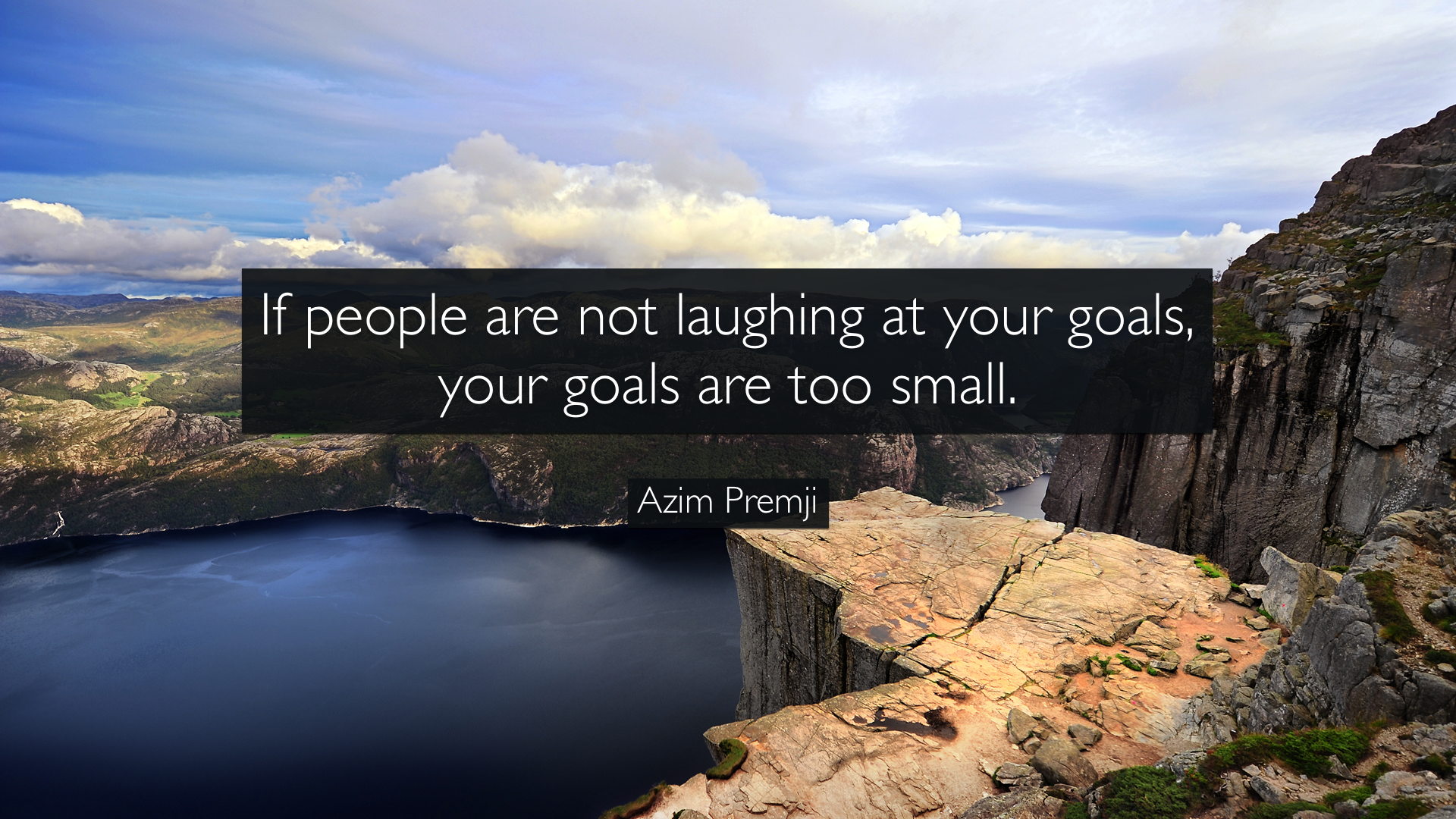 "[Image] ""If people are not laughing at your goals, your goals are too small"" – Azim Premji"