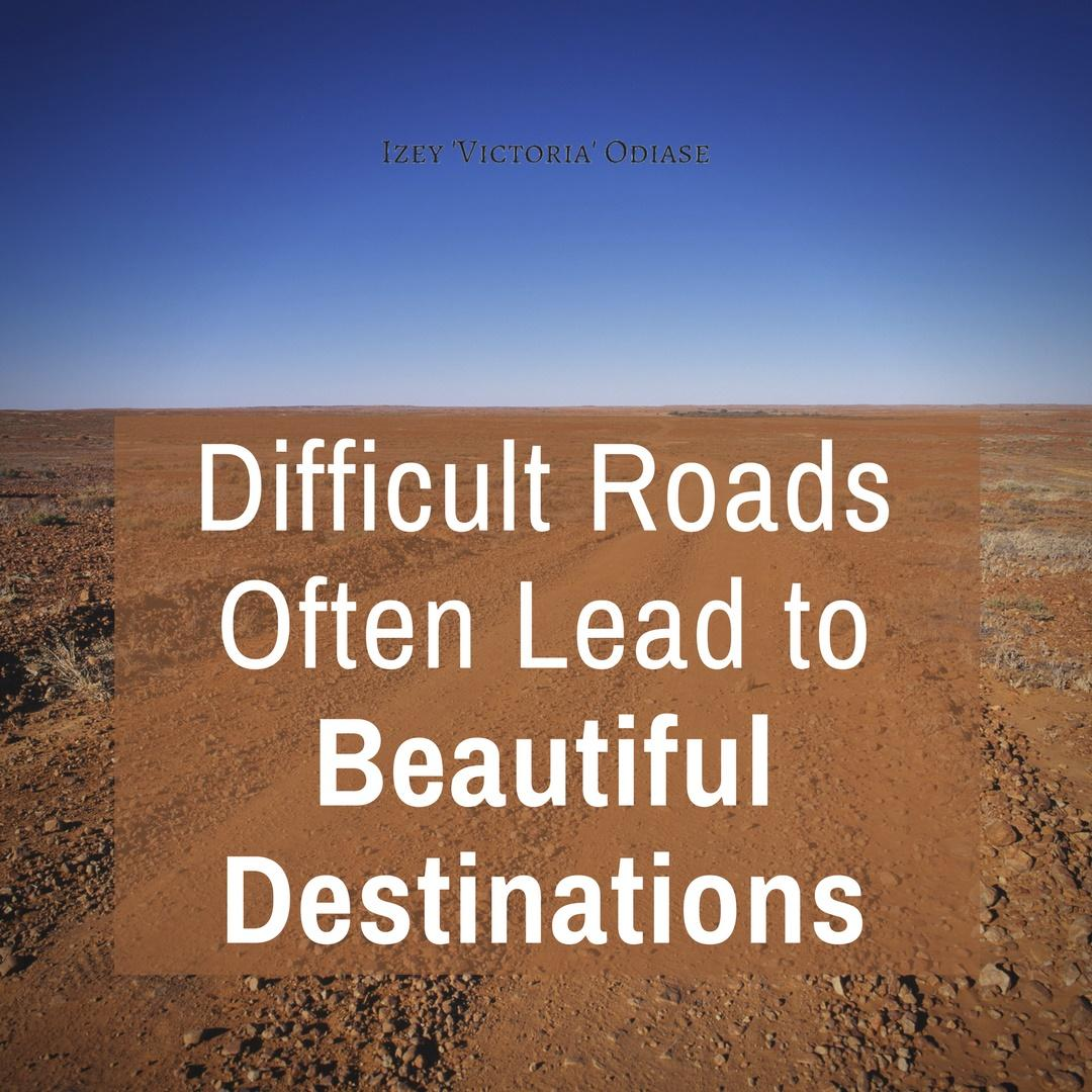 Difficult Roads Often Lead to Beautiful Destinations. Hang in There! [image]