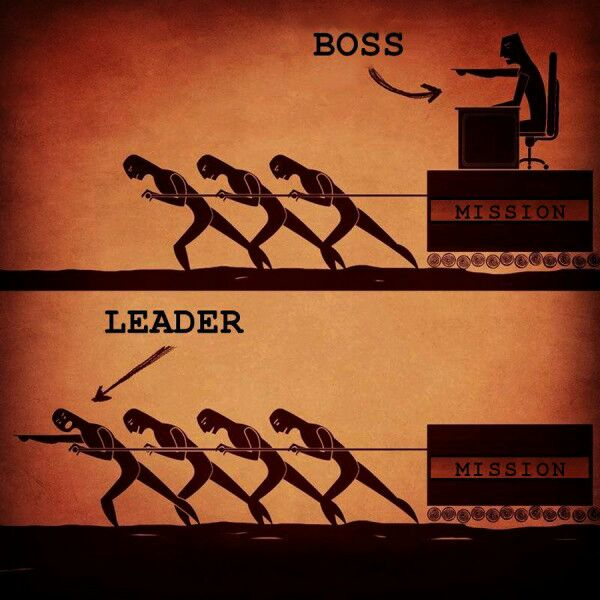 Don't be A boss, be a leader