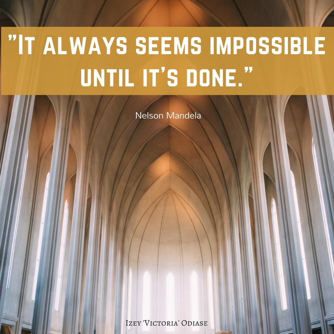 """It always seems impossible until it's done."" Nelson Mandela [image]"