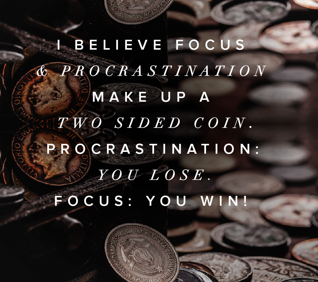 [Image]Procrastination and Focus are two sides of the same coin; one side you win, the other you lose.