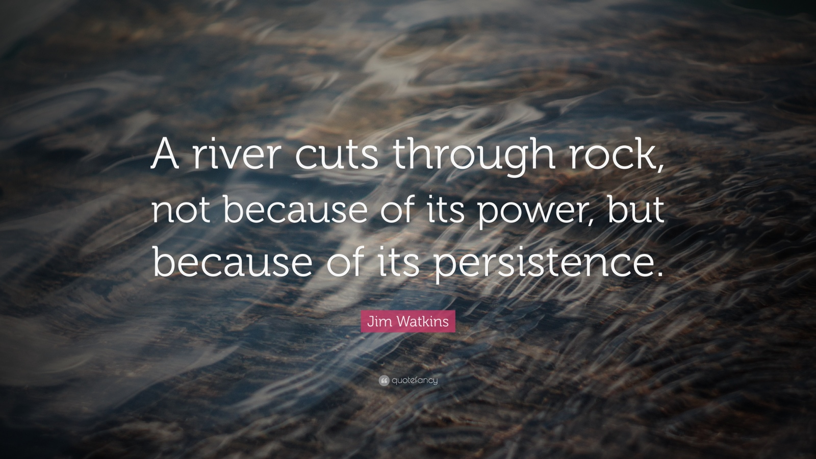 A river cuts through rock, not because of it's power, because of it's persistence