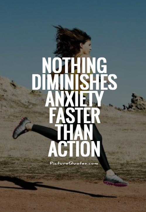Nothing diminishes anxiety faster than action