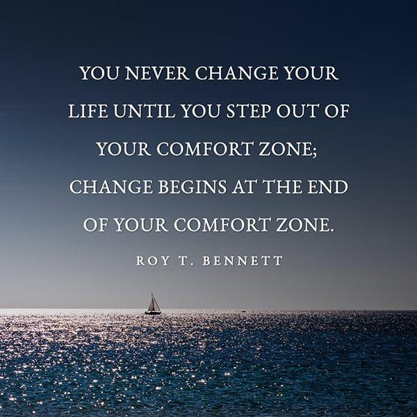 [Image] You never change your life until you step out of your comfort zone.