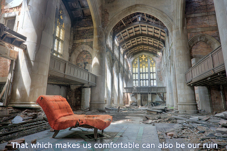 [Image] That which makes us comfortable can also be our ruin