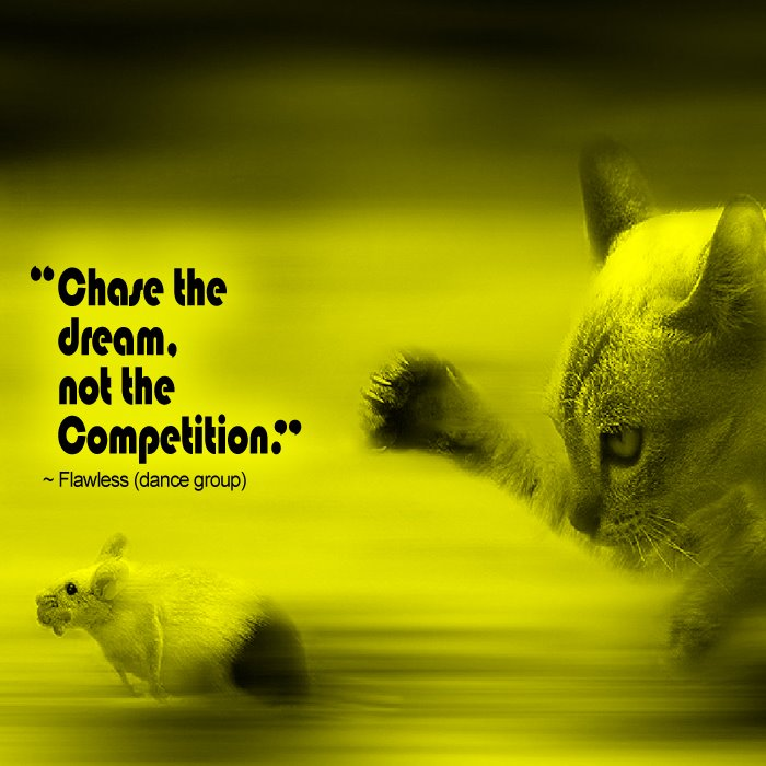 [Image] Chase The Dream, Not The Competition.
