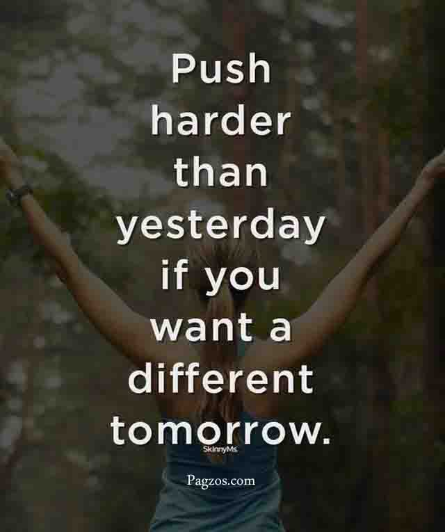 [image] Push Harder than yesterday if you want a Different tomorrow.