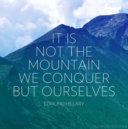 [Image] It is Not The Mountain We Conquer, But Ourselves