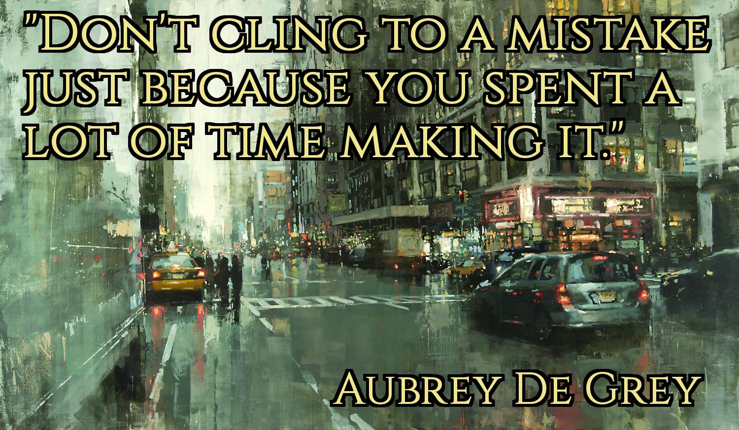"[Image] ""Don't cling to a mistake just because you spent a lot of time making it."""