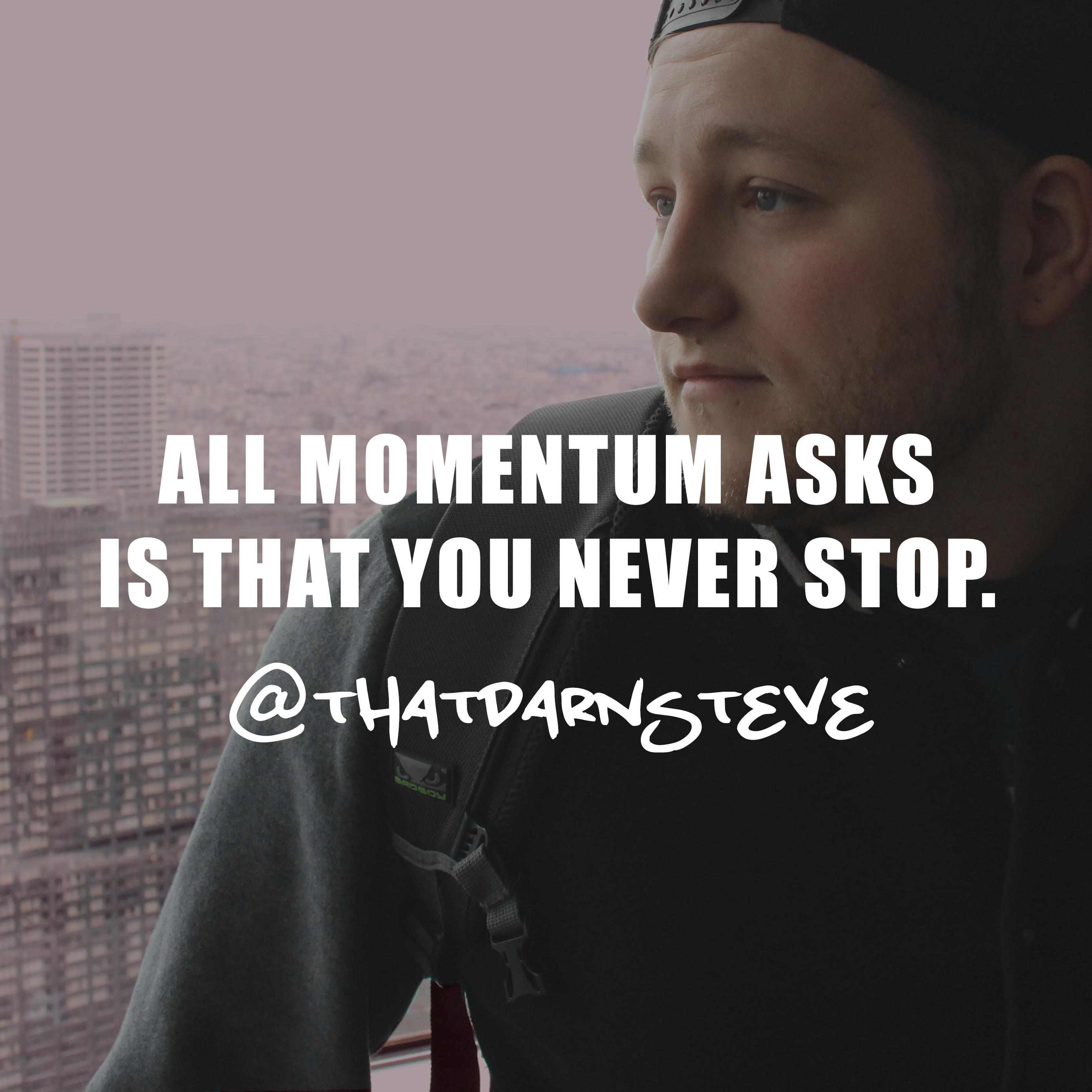 [Image] You want momentum? just don't quit.
