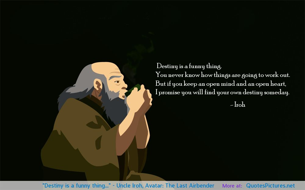 [image] I saw the quote from uncle Iroh and thought I would share this one!