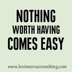 [Image] Nothing Worth Having Comes Easy