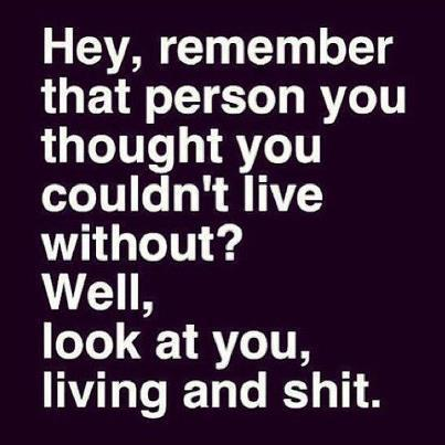 [Image] Remember that person you thought you couldn't live without?