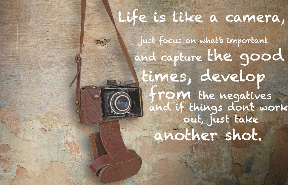 [Image] Life is like a camera, make positives out of negatives