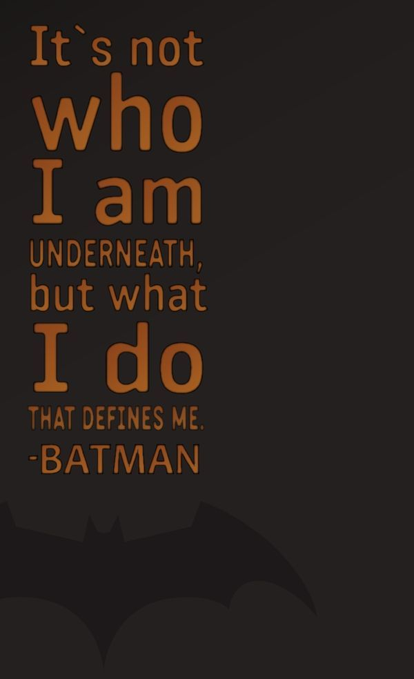 [Image] It's not who I am underneath, but what I do that defines me.
