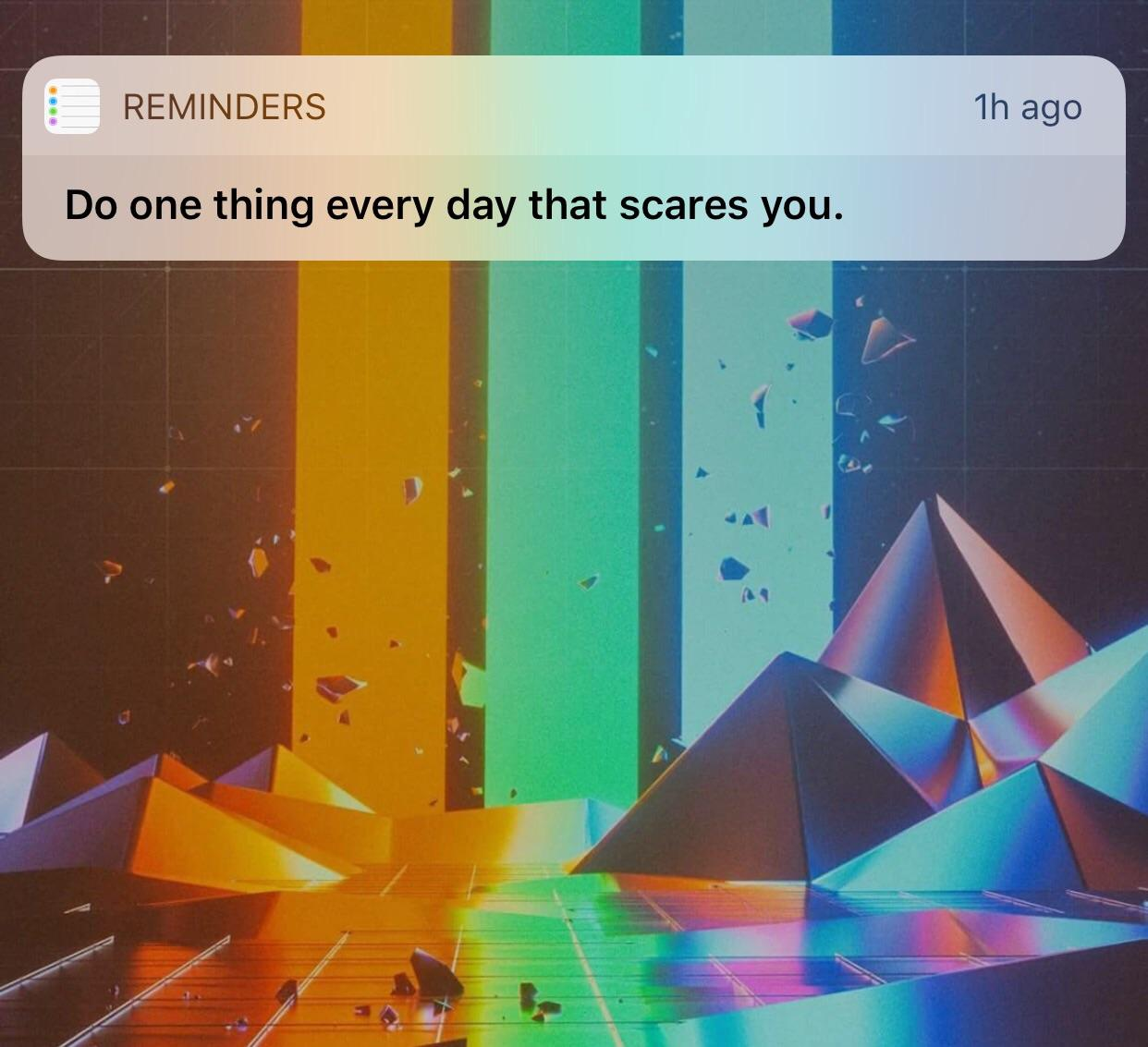[Image] Do one thing every day that scares you.