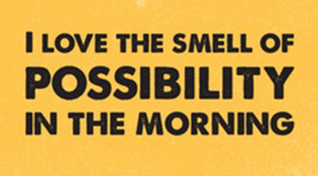 [Image] I love the smell of possibility in the morning.