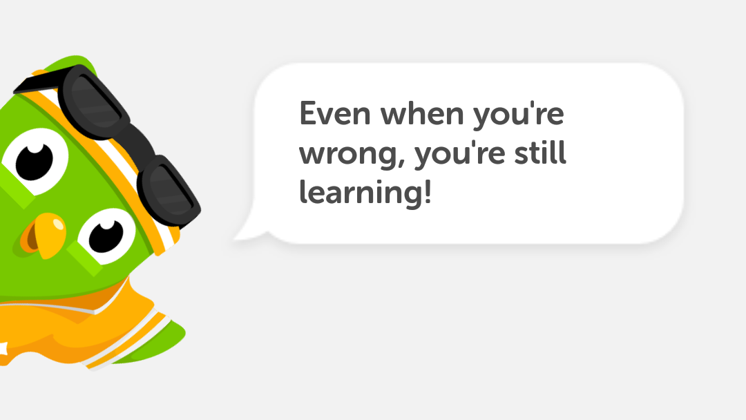 Even when you're wrong, you're still learning!