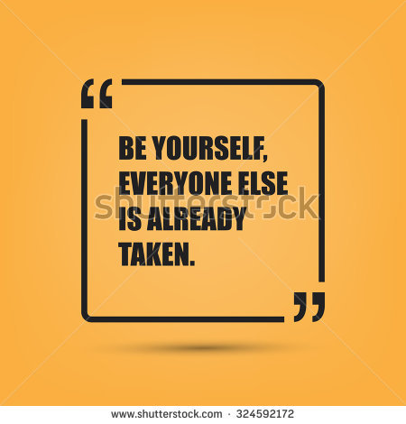 [Image] Be Yourself. Everyone Else Is Taken.