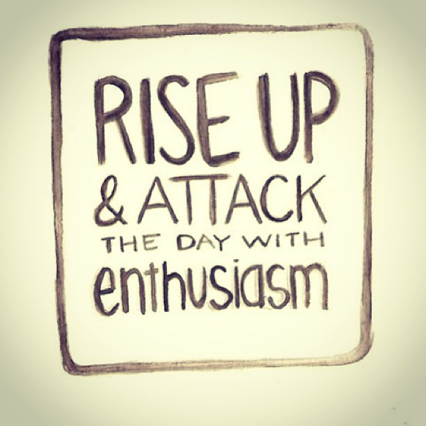 [image] attack the day with enthusiasm