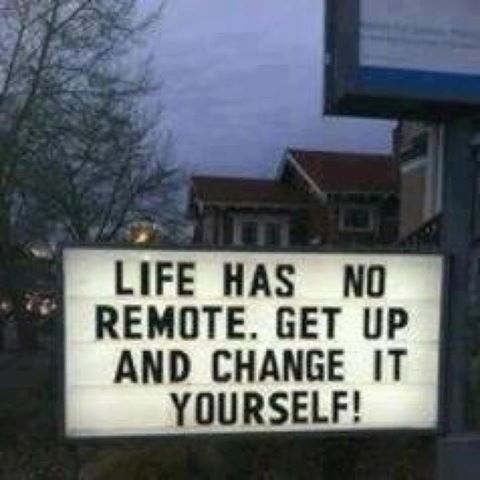 [Image] Life Has No remote. get up and change it yourself!