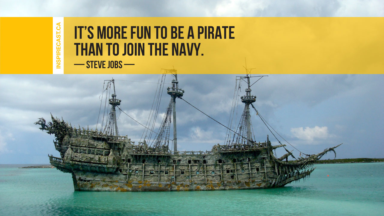 [Image] It's more fun to be a pirate, than to join the Navy – Steve Jobs