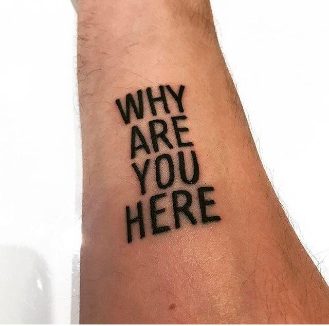 [IMAGE] Why are you here. Tattoo — Jake Roper.