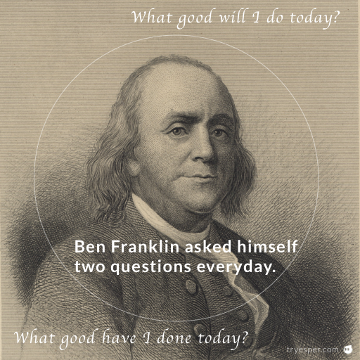 [Image] Ben Franklin Asked himself 2 questions every day without fail