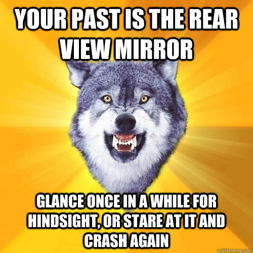 [Image] Your past is the rear view mirror